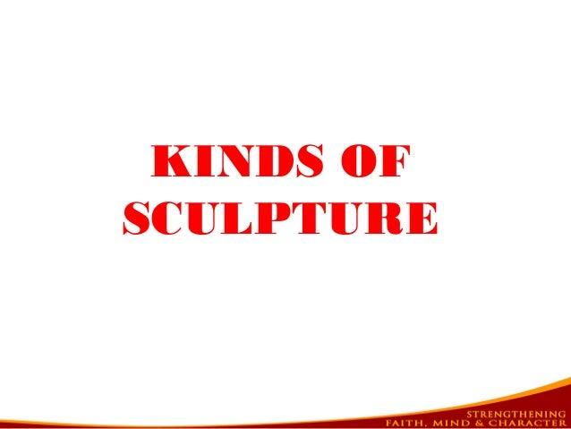 KINDS OF SCULPTURE
