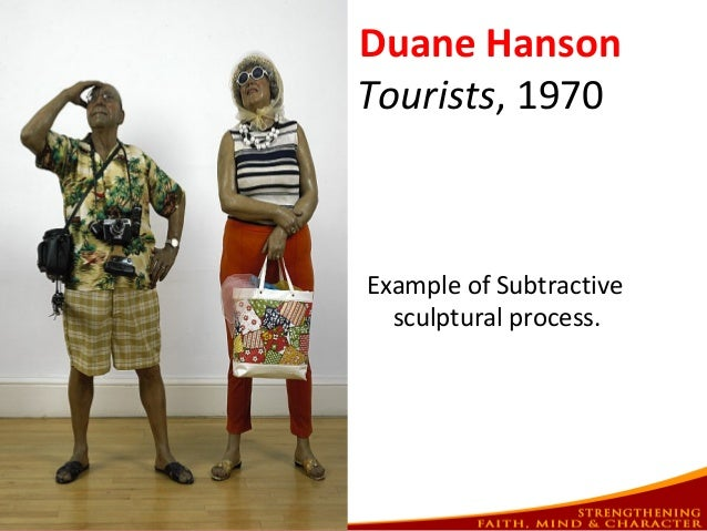 Example of Subtractive sculptural process. Duane Hanson Tourists, 1970