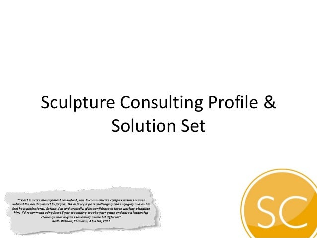 """Sculpture Consulting Profile &Solution Set""""""""Scott is a rare management consultant, able to communicate complex business is..."""