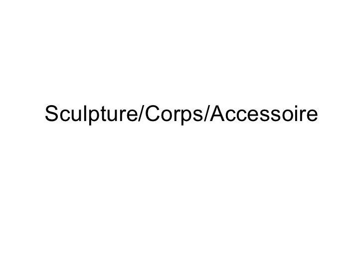 Sculpture/Corps/Accessoire