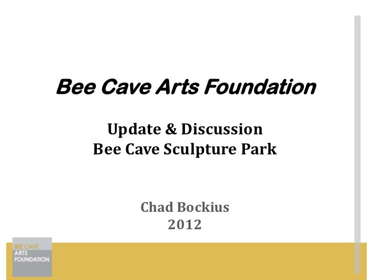 Bee Cave Arts Foundation    Update & Discussion   Bee Cave Sculpture Park        Chad Bockius           2012