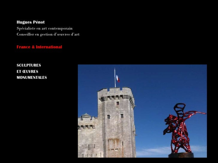 Hugues PénotSpécialiste en art contemporainConseiller en gestion d'œuvres d'artFrance & InternationalSCULPTURESET ŒUVRESMO...
