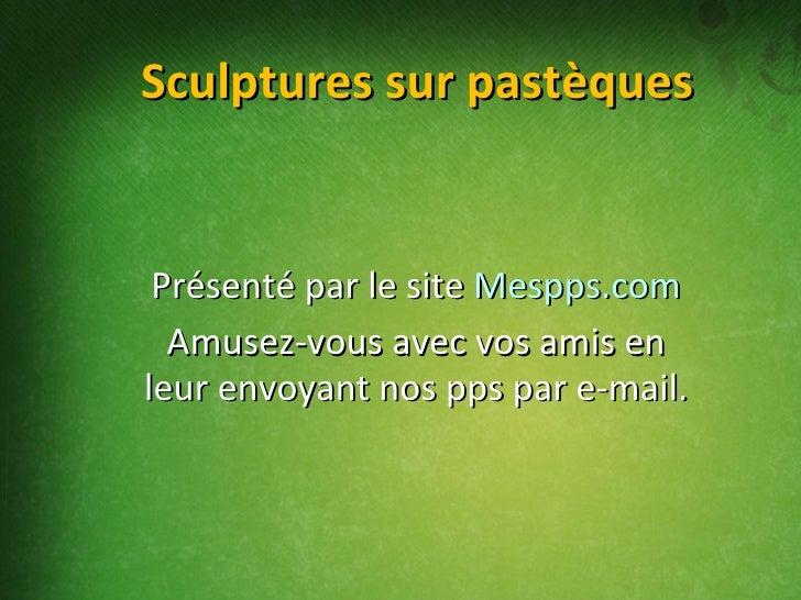Sculptures sur pastèques Présenté par le site  Mespps.com Amusez-vous avec vos amis en leur envoyant nos pps par e-mail.