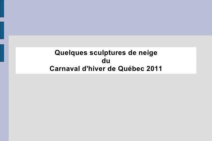 <ul>Quelques sculptures de neige du Carnaval d'hiver de Québec 2011 </ul>