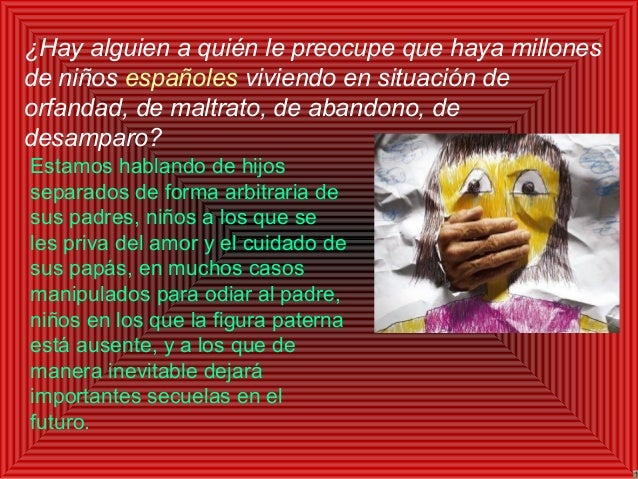 ¿Hay alguien a quién le preocupe que haya millones de niños españoles viviendo en situación de orfandad, de maltrato, de a...