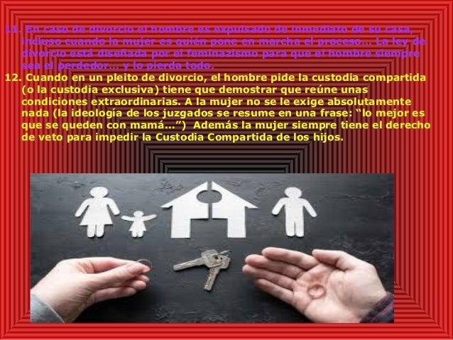 11. En caso de divorcio el hombre es expulsado de inmediato de su casa, incluso cuando la mujer es quién pone en marcha el...