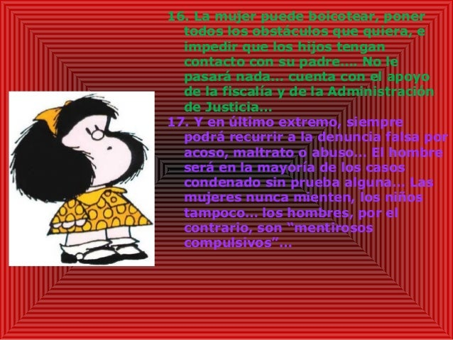 16. La mujer puede boicotear, poner todos los obstáculos que quiera, e impedir que los hijos tengan contacto con su padre…...