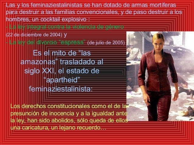 Las y los feminaziestalinistas se han dotado de armas mortíferas para destruir a las familias convencionales, y de paso de...