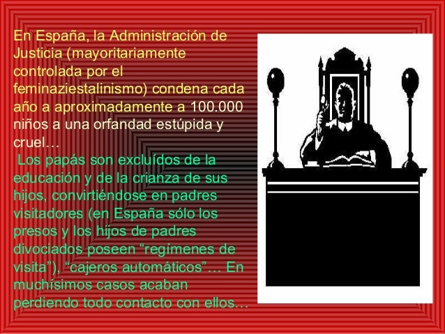 En España, la Administración de Justicia (mayoritariamente controlada por el feminaziestalinismo) condena cada año a aprox...