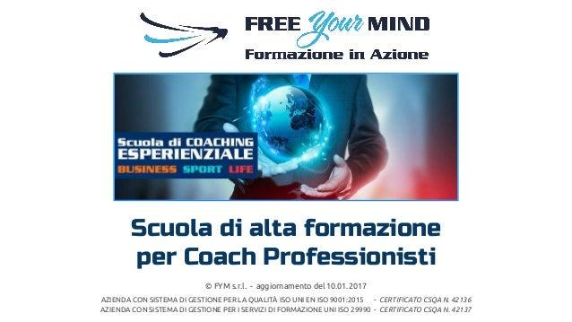 Scuola di alta formazione per Coach Professionisti © FYM s.r.l. - aggiornamento del 10.01.2017 AZIENDA CON SISTEMA DI GEST...