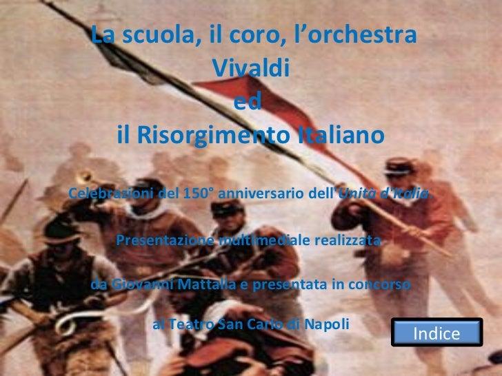 La scuola, il coro, l'orchestra               Vivaldi                 ed     il Risorgimento ItalianoCelebrazioni del 150°...