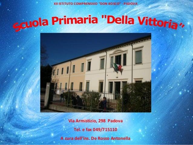 """XII ISTITUTO COMPRENSIVO """"DON BOSCO"""" - PADOVA       Via Armistizio, 298 Padova          Tel. e fax 049/715110   A cura del..."""