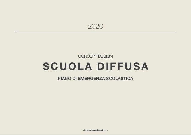 SCUOLA DIFFUSACONCEPT DESIGNEMERGENZA COVID 2020 giorgiagraziadei@gmail.com 1 CONCEPT DESIGN SCUOLA DIFFUSA piano di emerg...