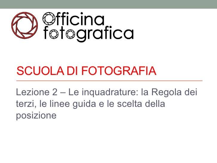 SCUOLA DI FOTOGRAFIALezione 2 – Le inquadrature: la Regola deiterzi, le linee guida e le scelta dellaposizione