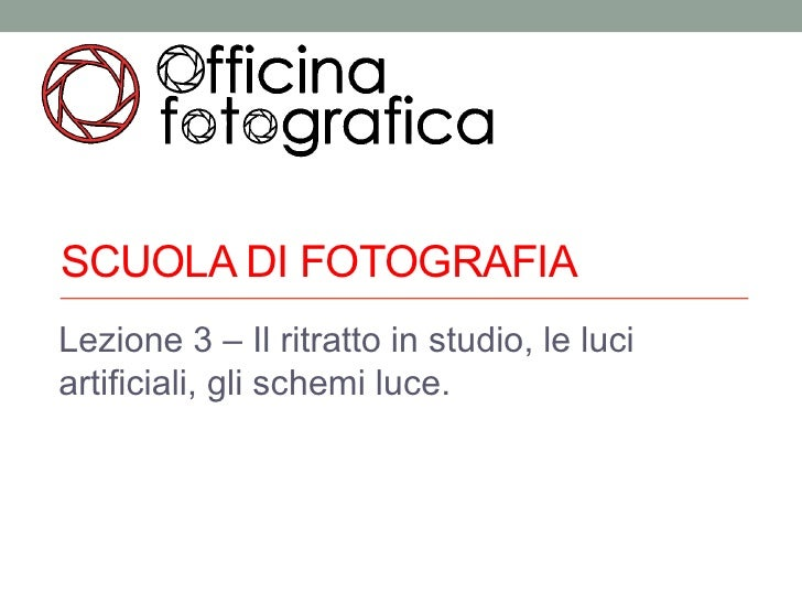SCUOLA DI FOTOGRAFIALezione 3 – Il ritratto in studio, le luciartificiali, gli schemi luce.