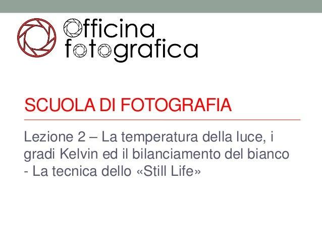 SCUOLA DI FOTOGRAFIALezione 2 – La temperatura della luce, igradi Kelvin ed il bilanciamento del bianco- La tecnica dello ...
