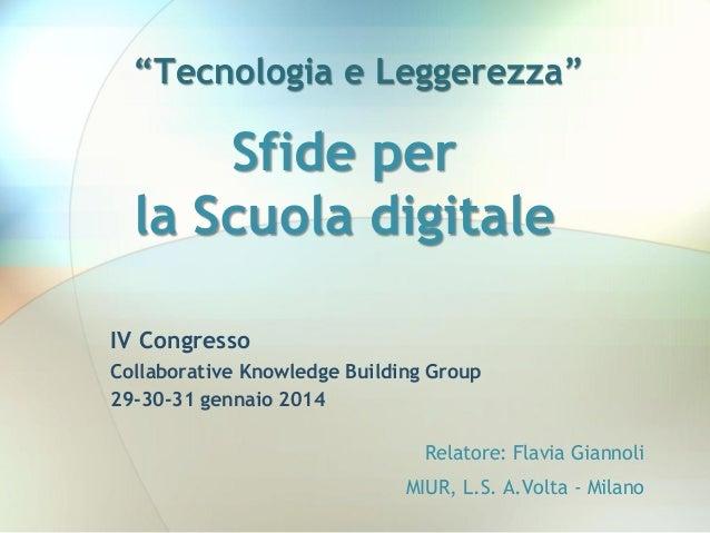 """""""Tecnologia e Leggerezza""""  Sfide per la Scuola digitale IV Congresso Collaborative Knowledge Building Group 29-30-31 genna..."""