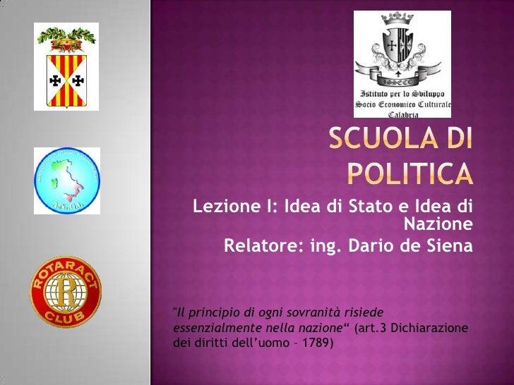 """Lezione I: Idea di Stato e Idea di                            Nazione      Relatore: ing. Dario de Siena""""Il principio di o..."""