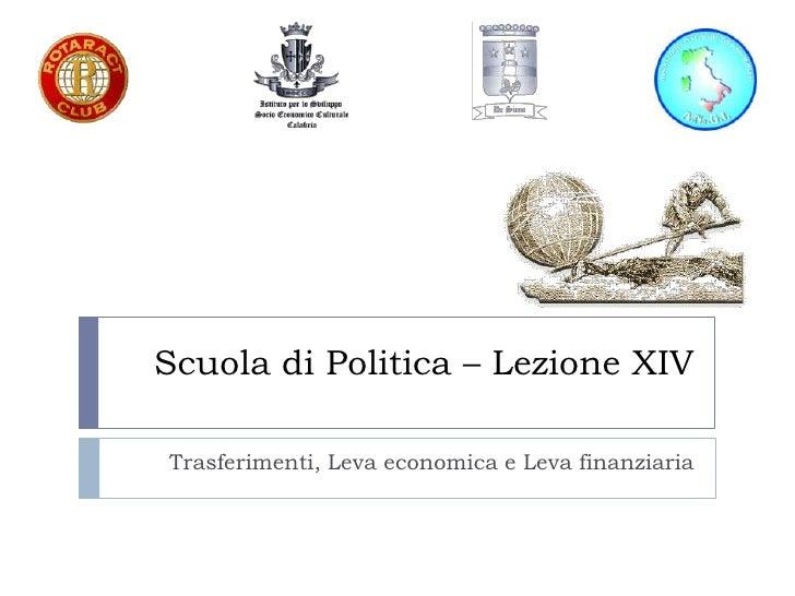 Scuola di Politica – Lezione XIVTrasferimenti, Leva economica e Leva finanziaria