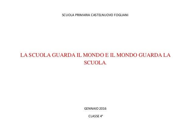 SCUOLA PRIMARIA CASTELNUOVO FOGLIANI LA SCUOLA GUARDA IL MONDO E IL MONDO GUARDA LA SCUOLA. GENNAIO 2016 CLASSE 4ª