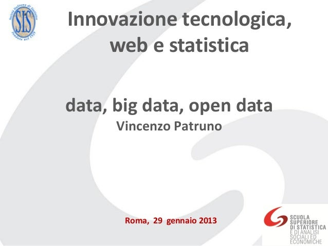 Innovazione tecnologica,    web e statisticadata, big data, open data      Vincenzo Patruno       Roma, 29 gennaio 2013
