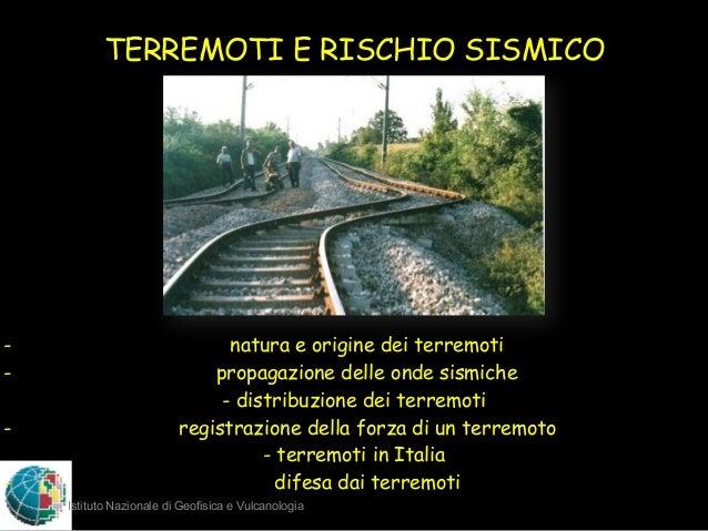Istituto Nazionale di Geofisica e Vulcanologia TERREMOTI E RISCHIO SISMICO - natura e origine dei terremoti - propagazione...