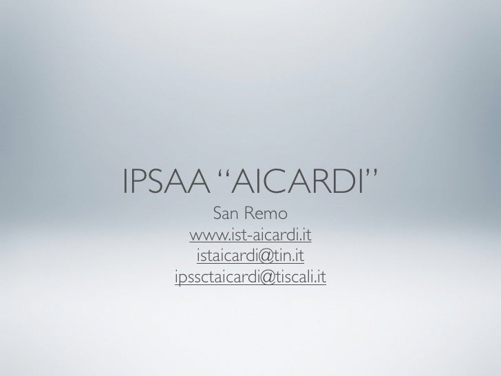"IPSAA ""AICARDI""          San Remo      www.ist-aicardi.it       istaicardi@tin.it    ipssctaicardi@tiscali.it"