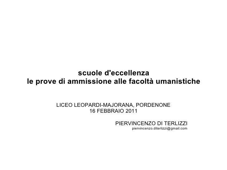 scuole d'eccellenza le prove di ammissione alle facoltà umanistiche  LICEO LEOPARDI-MAJORANA, PORDENONE 16 FEBBRAIO 2011 ...