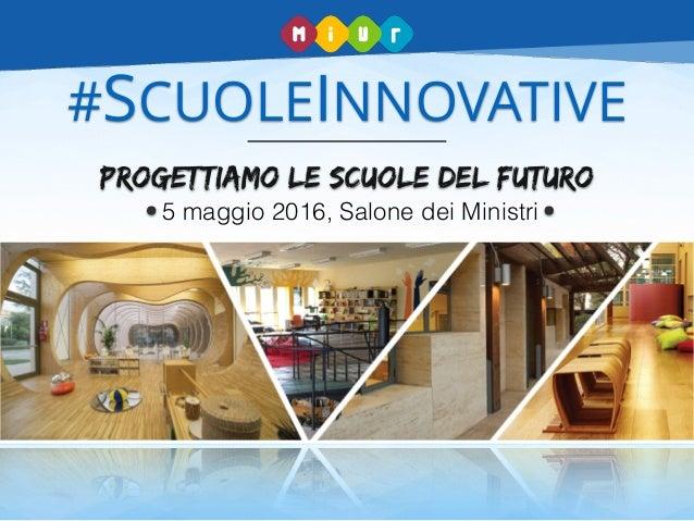 #SCUOLEINNOVATIVE Progettiamo le scuole del futuro 5 maggio 2016, Salone dei Ministri