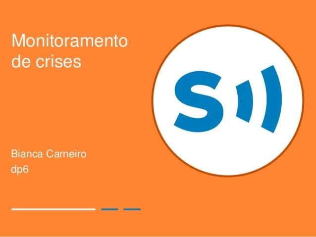 Monitoramento de crises Bianca Carneiro dp6