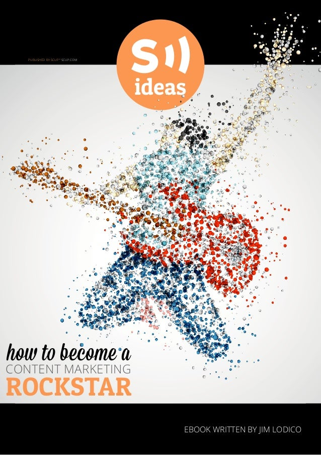 ideas rockstar content marketing Ebook written by Jim Lodico how to become a Published by scup . scup.com
