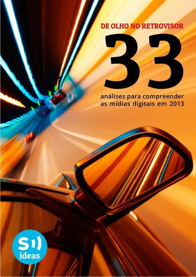 33  De olho no retrovisor  análises para compreender as mídias digitais em 2013