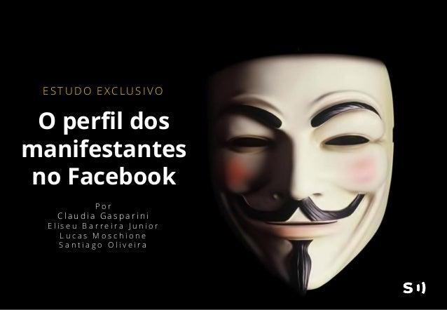 E S T U D O E XC L U S I V O O perfil dos manifestantes no Facebook P o r C l a u d i a G a s p a r i n i E l i s e u B a ...