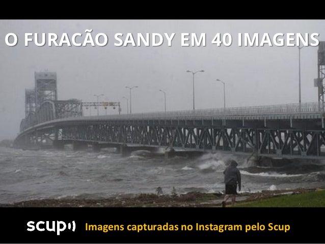 O FURACÃO SANDY EM 40 IMAGENS       Imagens capturadas no Instagram pelo Scup