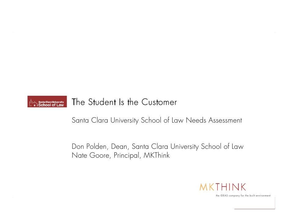 The Student Is the Customer  Santa Clara University School of Law Needs Assessment   Don Polden, Dean, Santa Clara Univers...
