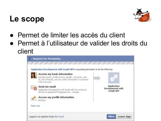 Le scope ● Permet de limiter les accès du client ● Permet à l'utilisateur de valider les droits du client