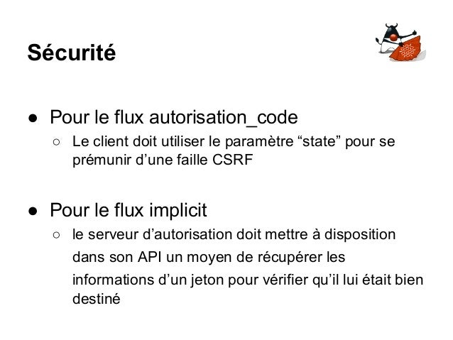 """Sécurité ● Pour le flux autorisation_code ○ Le client doit utiliser le paramètre """"state"""" pour se prémunir d'une faille CSR..."""