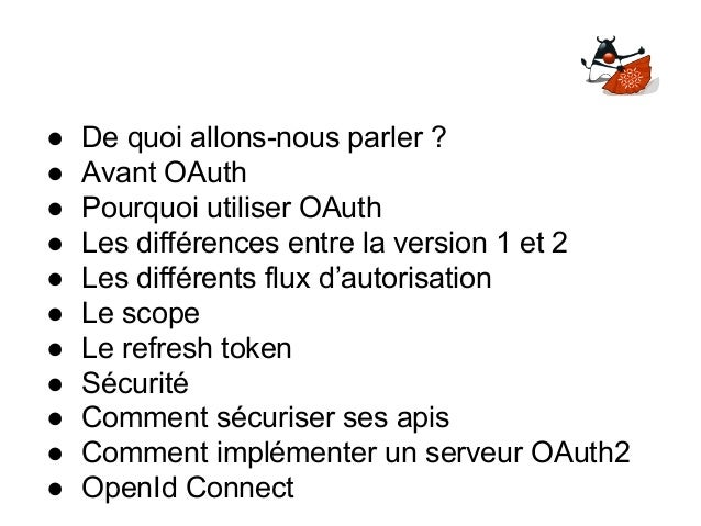 ● De quoi allons-nous parler ? ● Avant OAuth ● Pourquoi utiliser OAuth ● Les différences entre la version 1 et 2 ● Les dif...