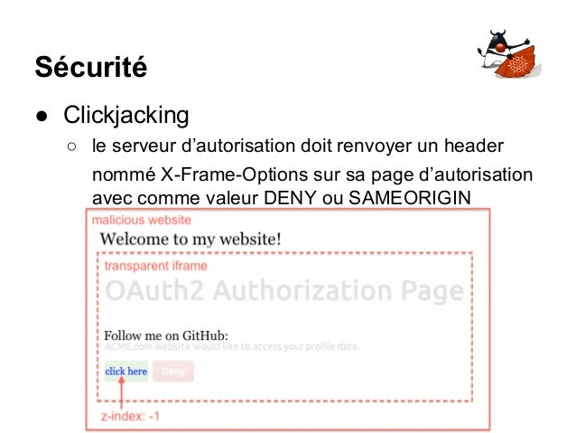 Sécurité ● Clickjacking ○ le serveur d'autorisation doit renvoyer un header nommé X-Frame-Options sur sa page d'autorisati...