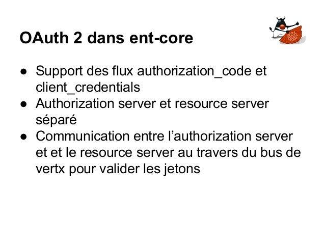 OAuth 2 dans ent-core ● Support des flux authorization_code et client_credentials ● Authorization server et resource serve...
