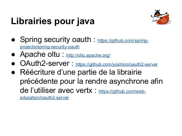 Librairies pour java ● Spring security oauth : https://github.com/spring- projects/spring-security-oauth ● Apache oltu : h...