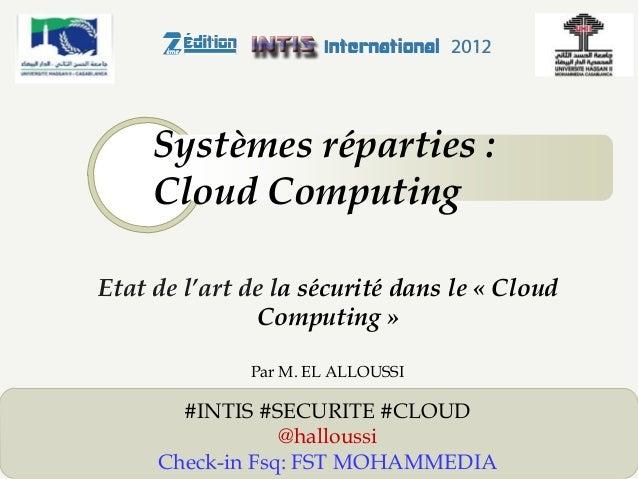 Systèmes réparties : Cloud Computing Etat de l'art de la sécurité dans le « Cloud Computing » Par M. EL ALLOUSSI  #INTIS #...