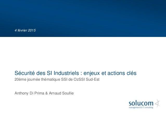 4 février 2015 20ème journée thématique SSI de OzSSI Sud-Est Anthony Di Prima & Arnaud Soullie Sécurité des SI Industriels...
