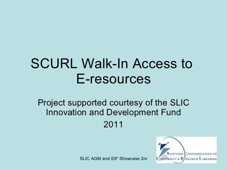SCURL Walk-In Access to  E-resources Project supported courtesy of the SLIC Innovation and Development Fund 2011