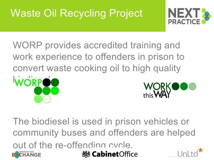 Waste Oil Recycling Project  WORP provides accredited training and work experience to offenders in prison to convert waste...