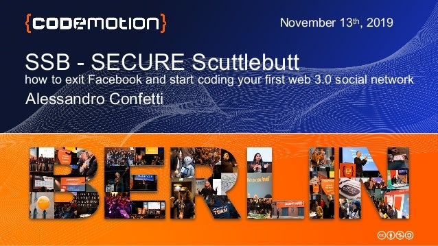 SSB - SECURE Scuttlebutt how to exit Facebook and start coding your first web 3.0 social network Alessandro Confetti Novem...