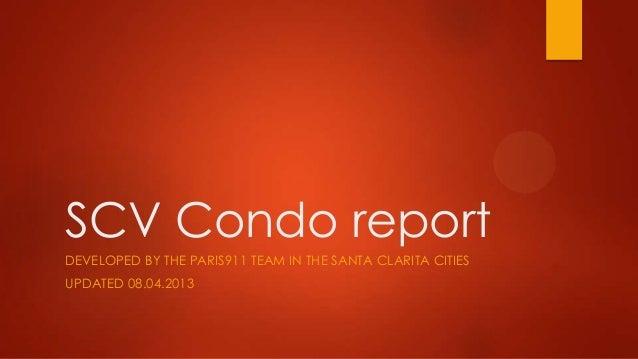 SCV Condo report DEVELOPED BY THE PARIS911 TEAM IN THE SANTA CLARITA CITIES UPDATED 08.04.2013