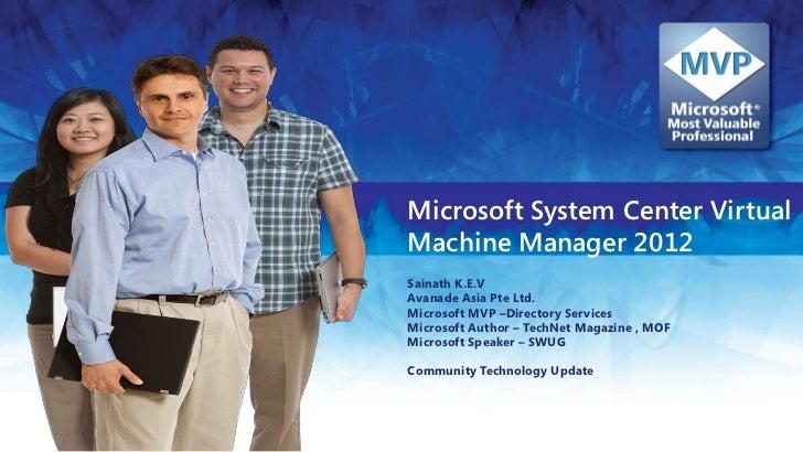 Microsoft System Center Virtual Machine Manager 2012<br />Sainath K.E.V<br />Avanade Asia Pte Ltd.<br />Microsoft MVP –Dir...
