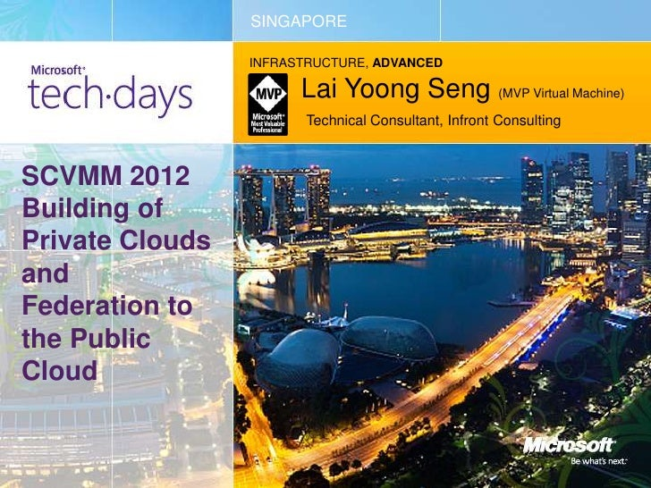 SINGAPORE<br />INFRASTRUCTURE, ADVANCED<br />Lai YoongSeng(MVP Virtual Machine) <br />Technical Consultant, Infront Consul...