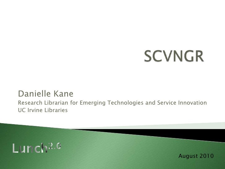 SCVNGR<br />Danielle Kane<br />Research Librarian for Emerging Technologies and Service Innovation<br />UC Irvine Librarie...